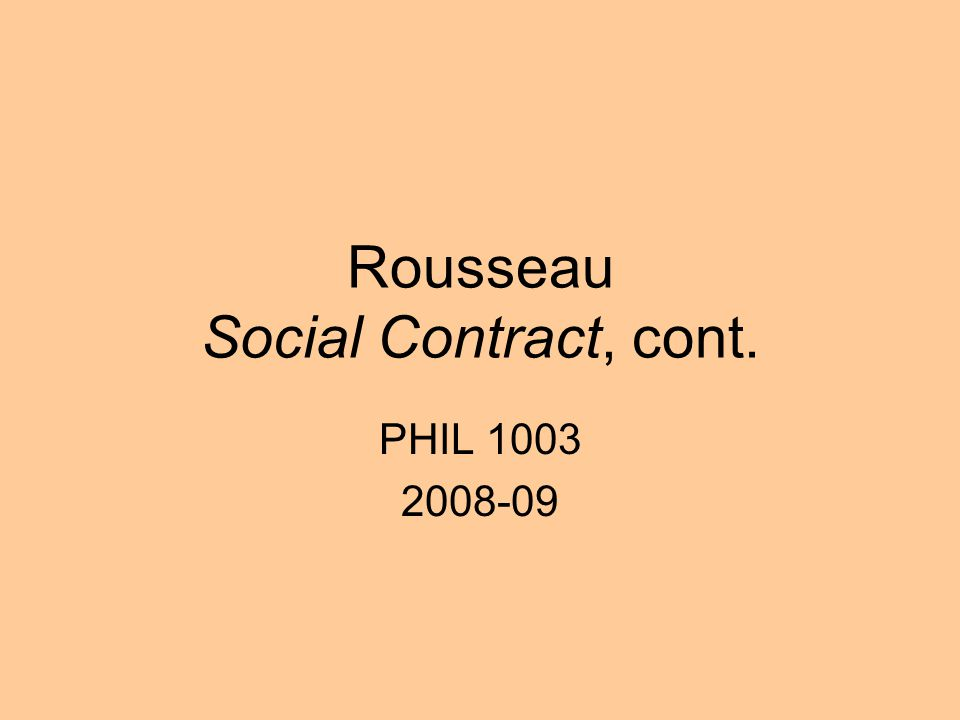 Rousseau Social Contract, cont. PHIL 1003 2008-09