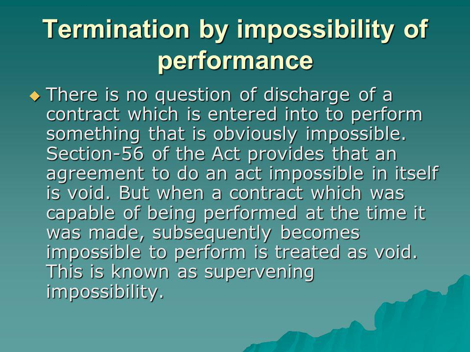 Termination by impossibility of performance There is no question of discharge of a contract which is entered into to perform something that is obvious
