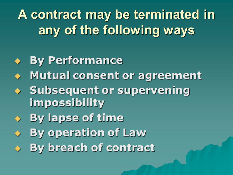 Discharge by performance When a contract is duly performed by both the parties, the contract comes to a happy ending and nothing more remains.