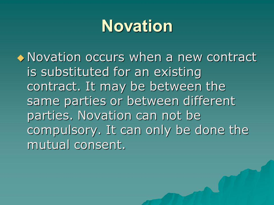 Novation Novation occurs when a new contract is substituted for an existing contract.