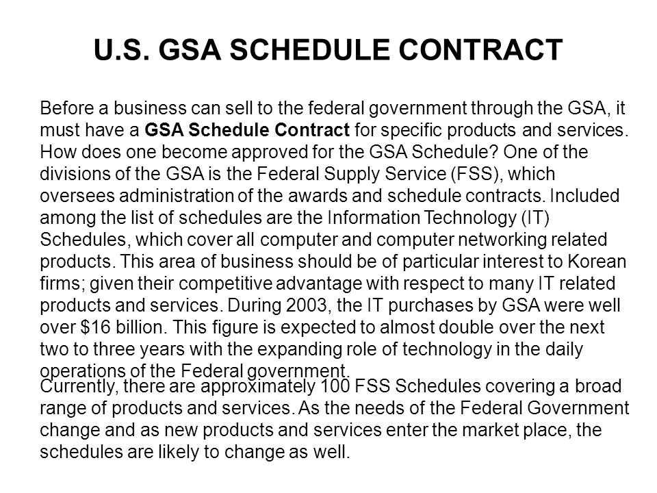 Before a business can sell to the federal government through the GSA, it must have a GSA Schedule Contract for specific products and services.
