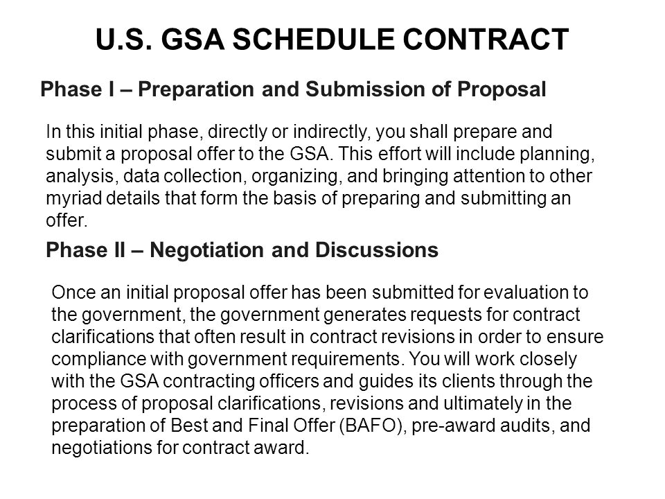 U.S. GSA SCHEDULE CONTRACT Phase I – Preparation and Submission of Proposal In this initial phase, directly or indirectly, you shall prepare and submi