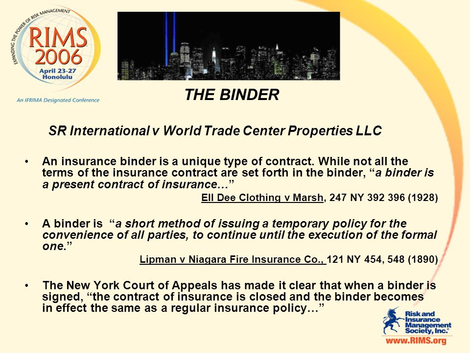 THE BINDER SR International v World Trade Center Properties LLC An insurance binder is a unique type of contract.