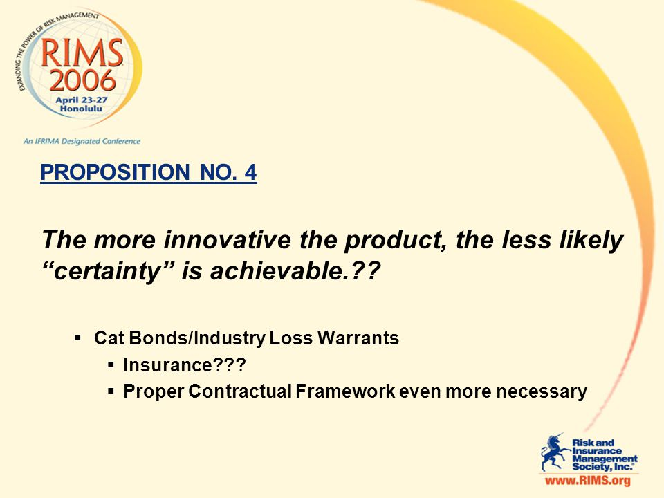 PROPOSITION NO. 4 The more innovative the product, the less likely certainty is achievable. .