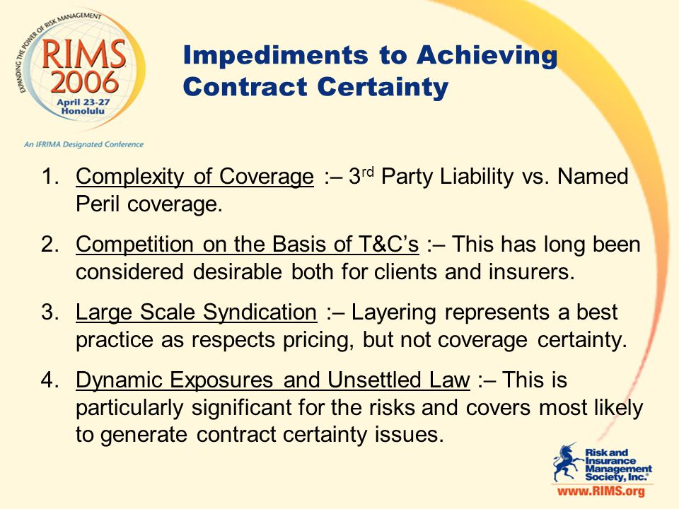 Impediments to Achieving Contract Certainty 1.Complexity of Coverage :– 3 rd Party Liability vs.