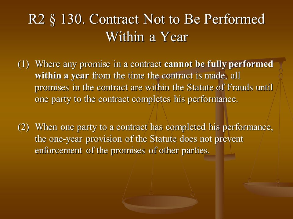 R2 § 130. Contract Not to Be Performed Within a Year (1)Where any promise in a contract cannot be fully performed within a year from the time the cont