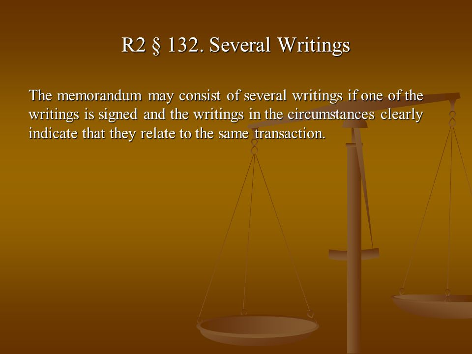 R2 § 132. Several Writings The memorandum may consist of several writings if one of the writings is signed and the writings in the circumstances clear