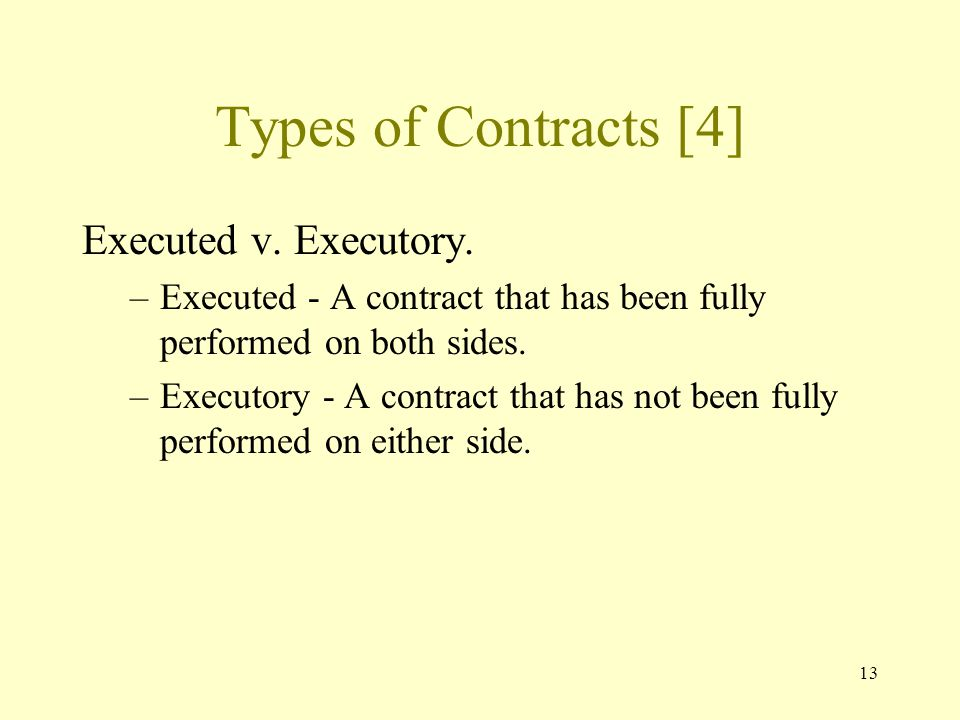 13 Types of Contracts [4] Executed v. Executory.