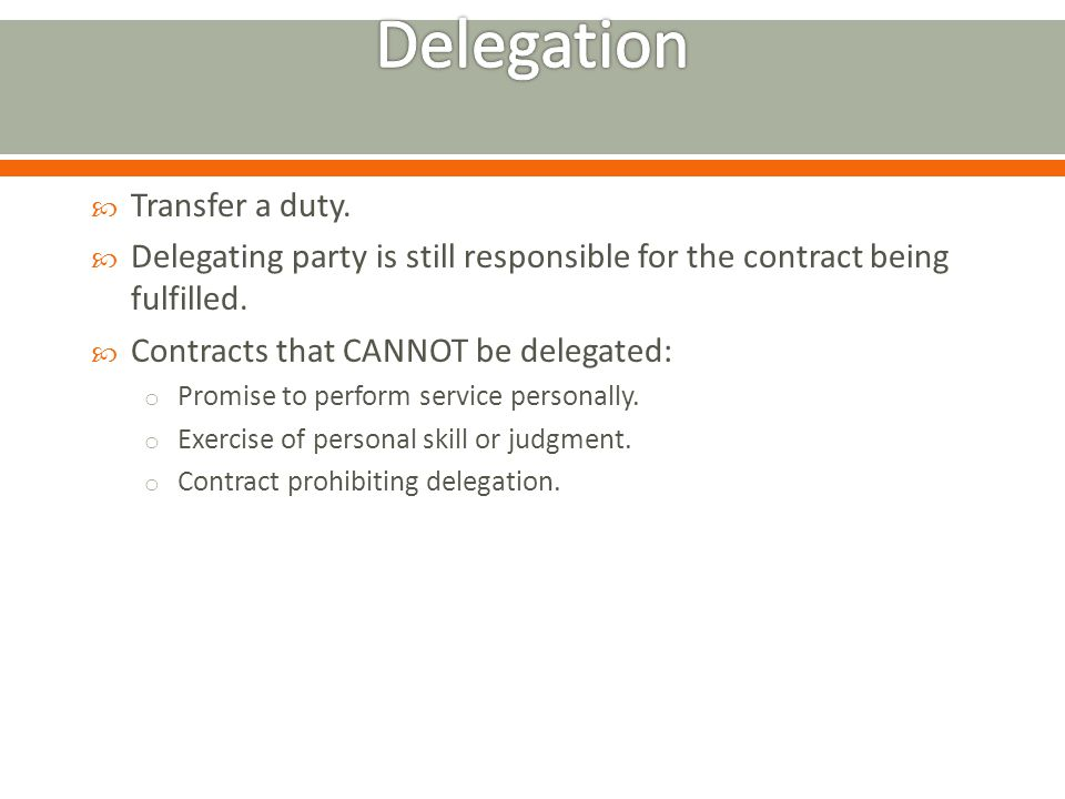 Transfer a duty.Delegating party is still responsible for the contract being fulfilled.