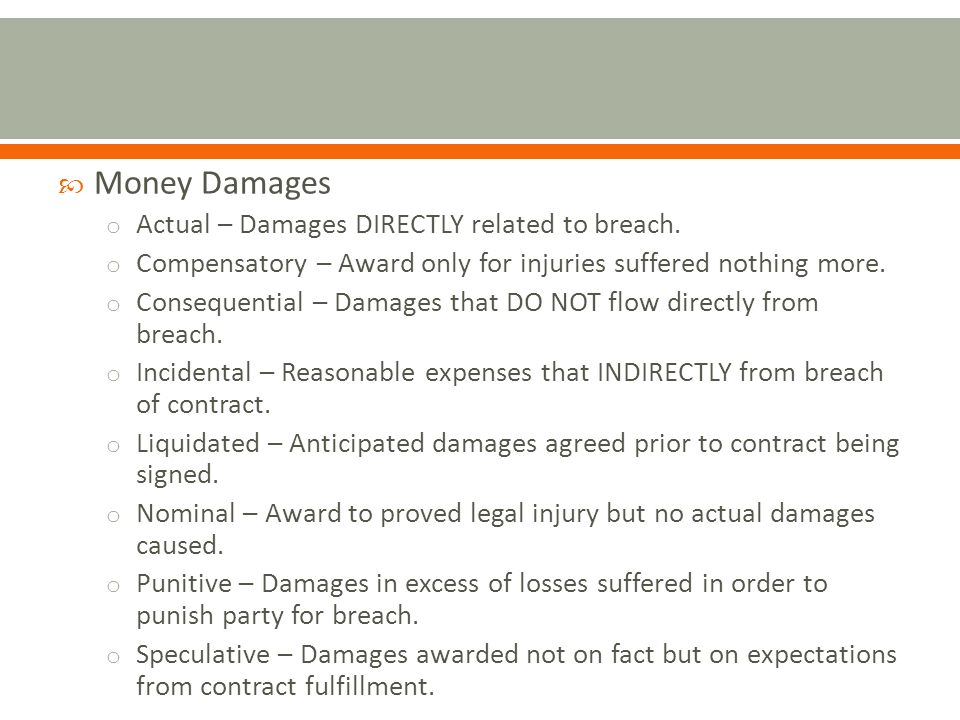 Money Damages o Actual – Damages DIRECTLY related to breach.