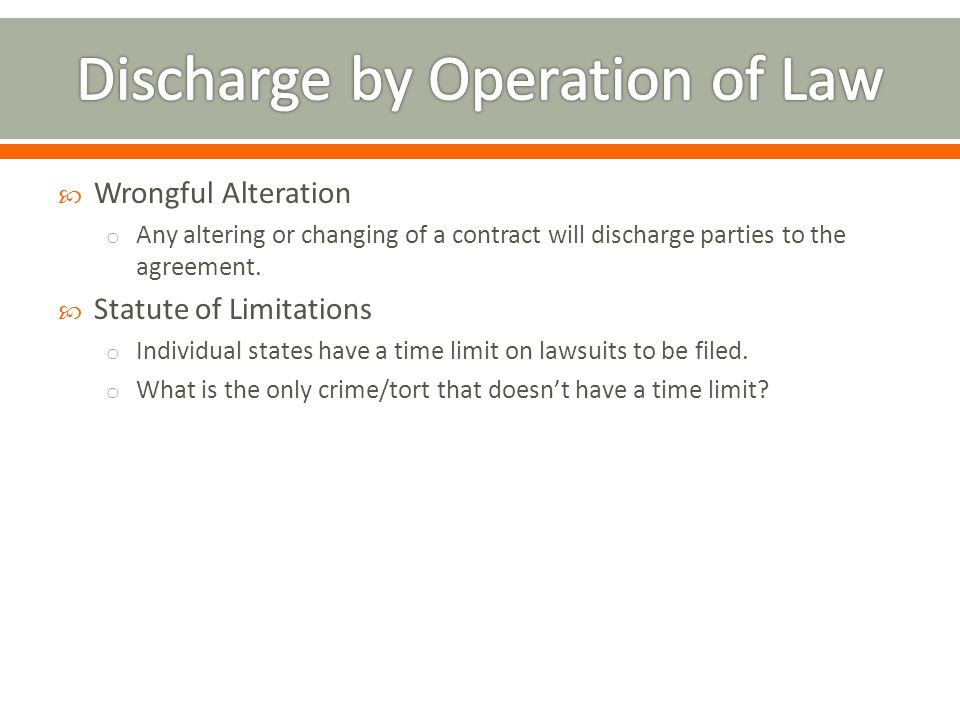 Wrongful Alteration o Any altering or changing of a contract will discharge parties to the agreement.