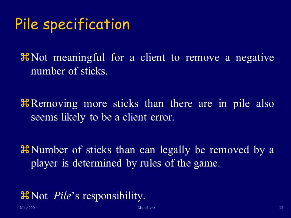 15May 2004Chapter5 Pile specification zNot meaningful for a client to remove a negative number of sticks.