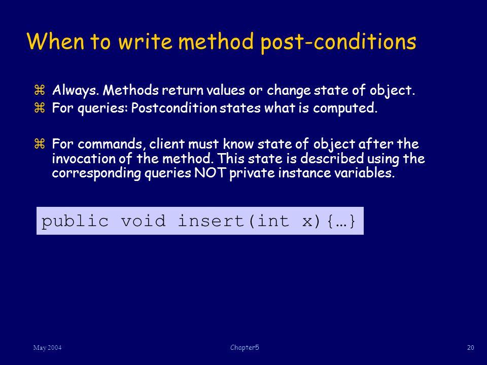 20May 2004Chapter5 When to write method post-conditions zAlways.