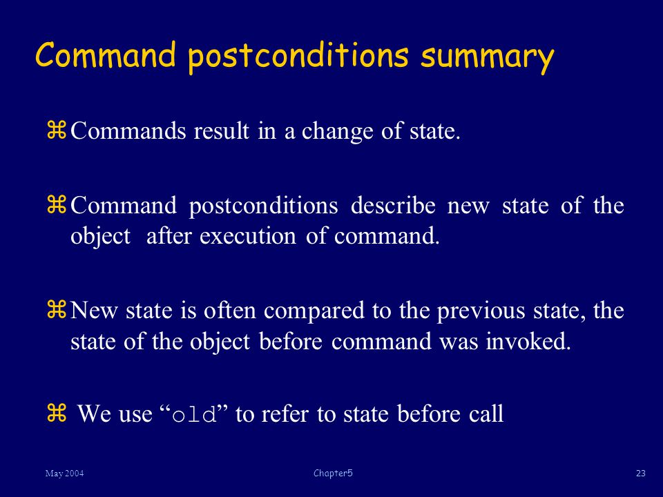 23May 2004Chapter5 Command postconditions summary zCommands result in a change of state.