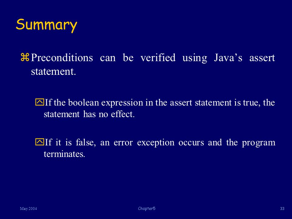 33May 2004Chapter5 Summary zPreconditions can be verified using Javas assert statement.