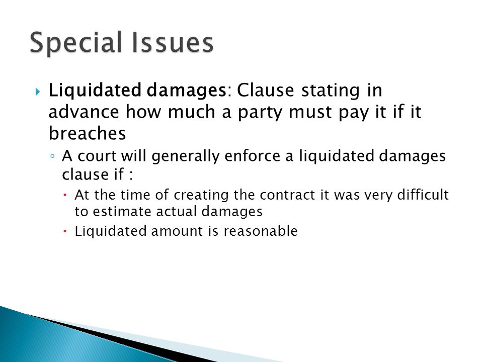 Liquidated damages: Clause stating in advance how much a party must pay it if it breaches A court will generally enforce a liquidated damages clause i
