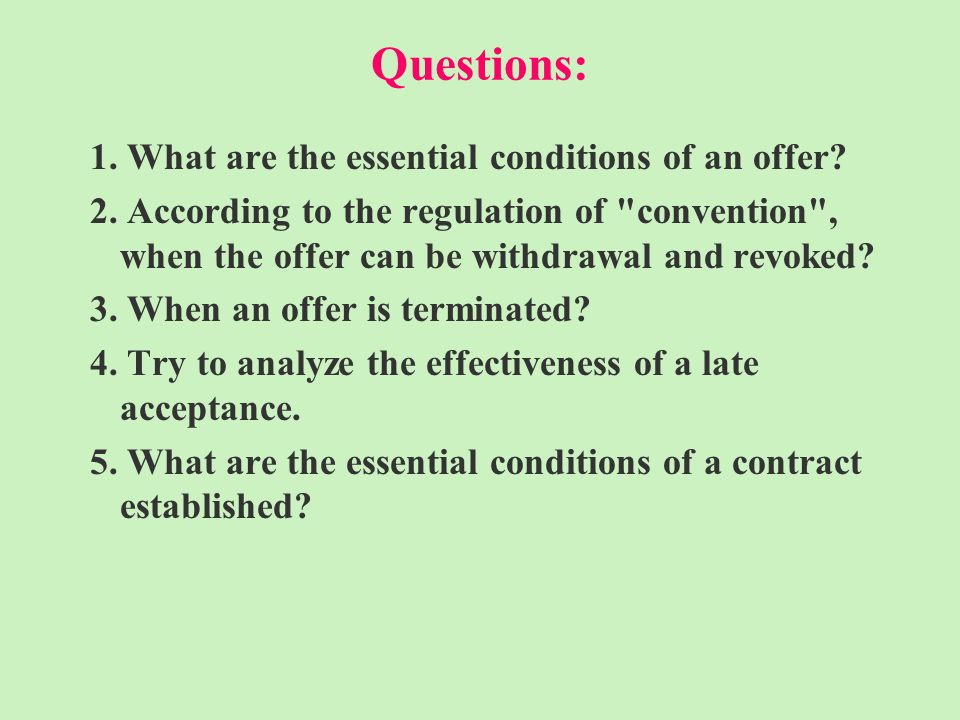 Questions: 1. What are the essential conditions of an offer.
