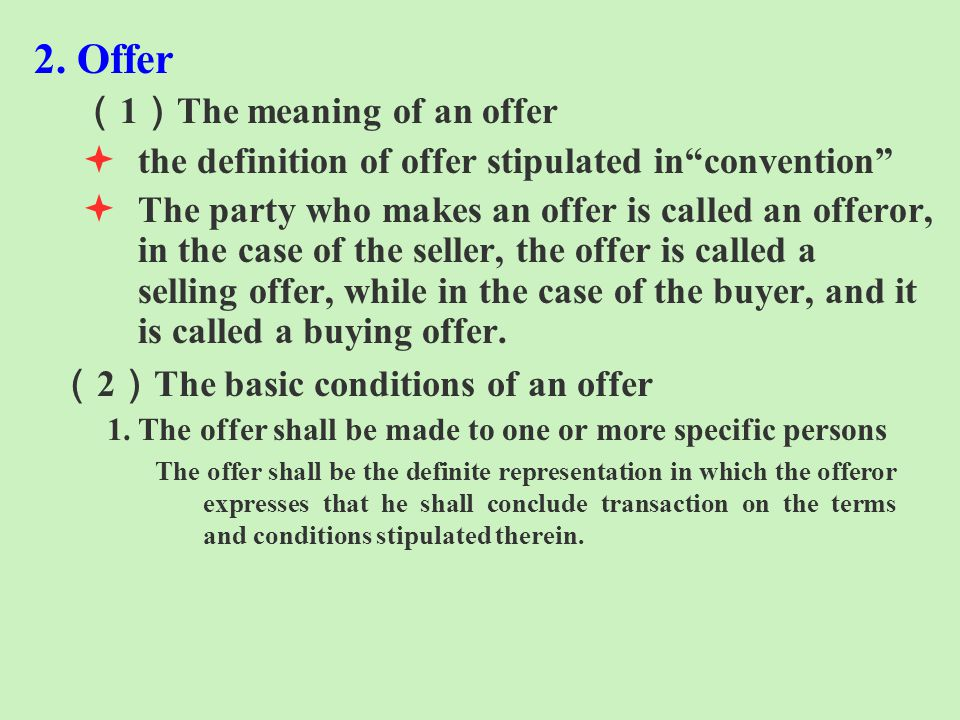 2. Offer 1 The meaning of an offer ª the definition of offer stipulated inconvention ª The party who makes an offer is called an offeror, in the case