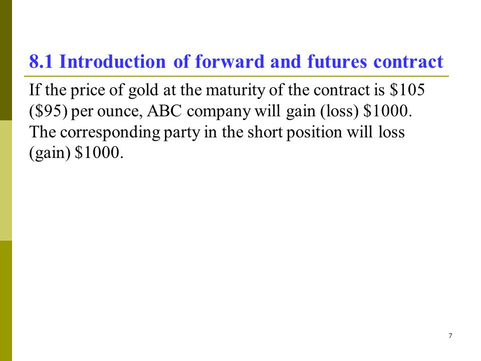 8 8.1 Introduction of forward and futures contract Futures contract Like a forward contract, a futures contract is an agreement between two parties to buy or sell an asset at the maturity of the futures contract for an agreed price (futures price).