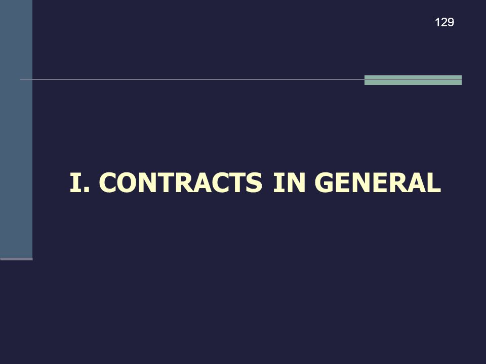 I. CONTRACTS IN GENERAL 129