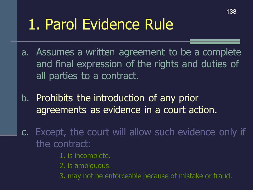 1. Parol Evidence Rule a. Assumes a written agreement to be a complete and final expression of the rights and duties of all parties to a contract. b.