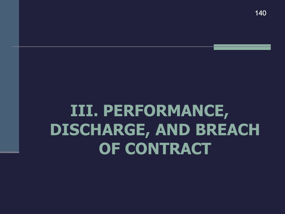 III. PERFORMANCE, DISCHARGE, AND BREACH OF CONTRACT 140