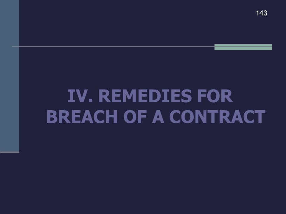 IV. REMEDIES FOR BREACH OF A CONTRACT 143