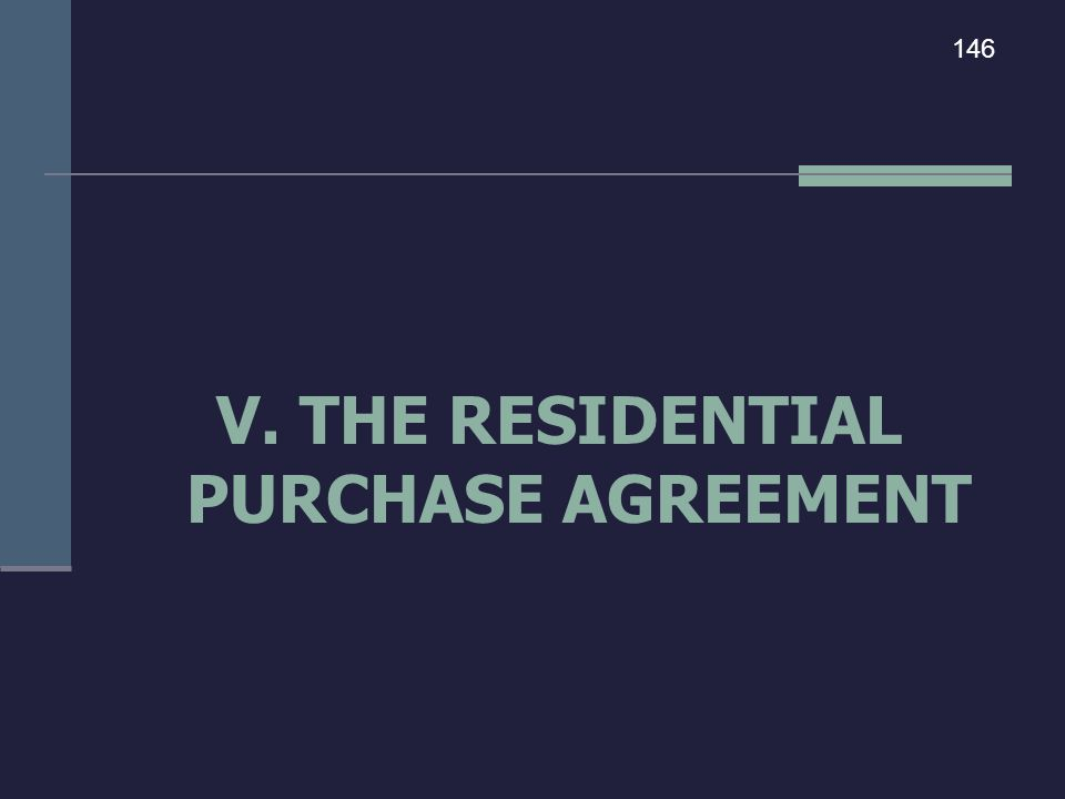 V. THE RESIDENTIAL PURCHASE AGREEMENT 146