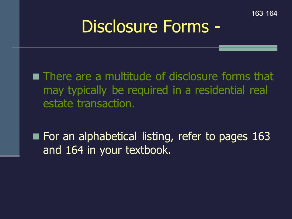 Disclosure Forms - There are a multitude of disclosure forms that may typically be required in a residential real estate transaction. For an alphabeti