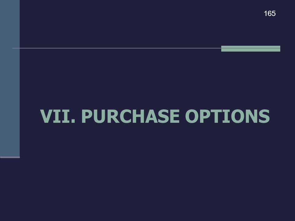 VII. PURCHASE OPTIONS 165