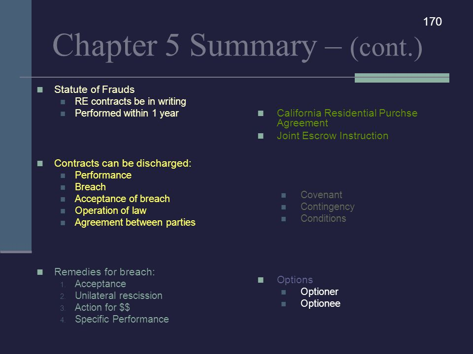 Chapter 5 Summary – (cont.) Statute of Frauds RE contracts be in writing Performed within 1 year Contracts can be discharged: Performance Breach Accep