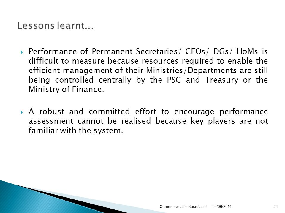 Performance of Permanent Secretaries/ CEOs/ DGs/ HoMs is difficult to measure because resources required to enable the efficient management of their Ministries/Departments are still being controlled centrally by the PSC and Treasury or the Ministry of Finance.