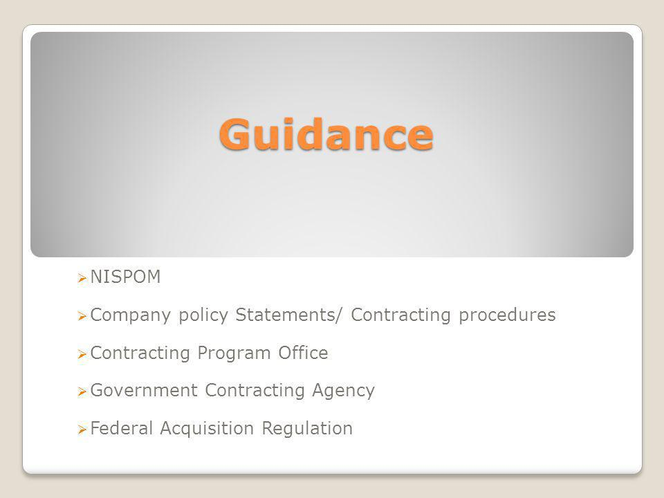 Guidance NISPOM Company policy Statements/ Contracting procedures Contracting Program Office Government Contracting Agency Federal Acquisition Regulation