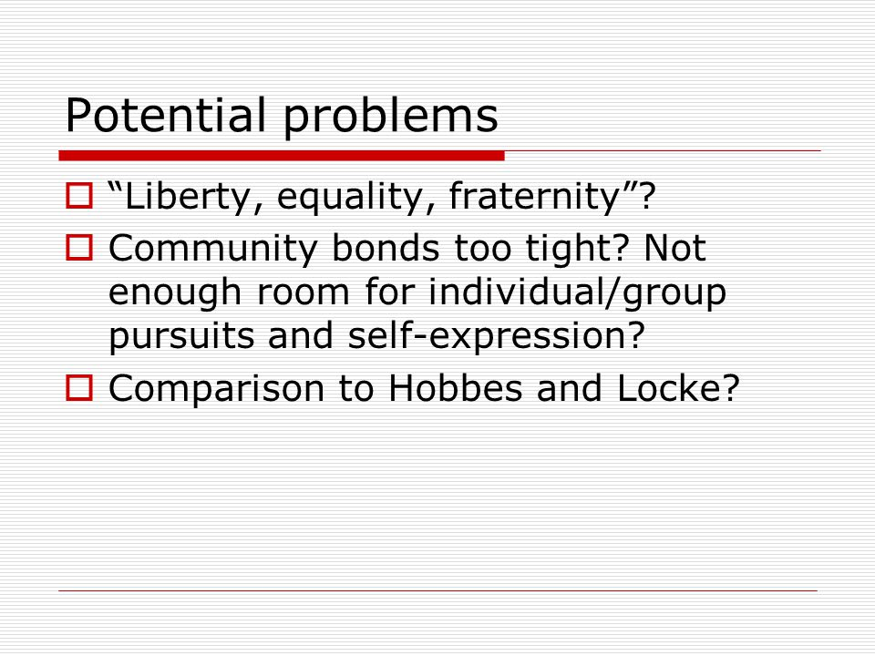 Potential problems Liberty, equality, fraternity. Community bonds too tight.