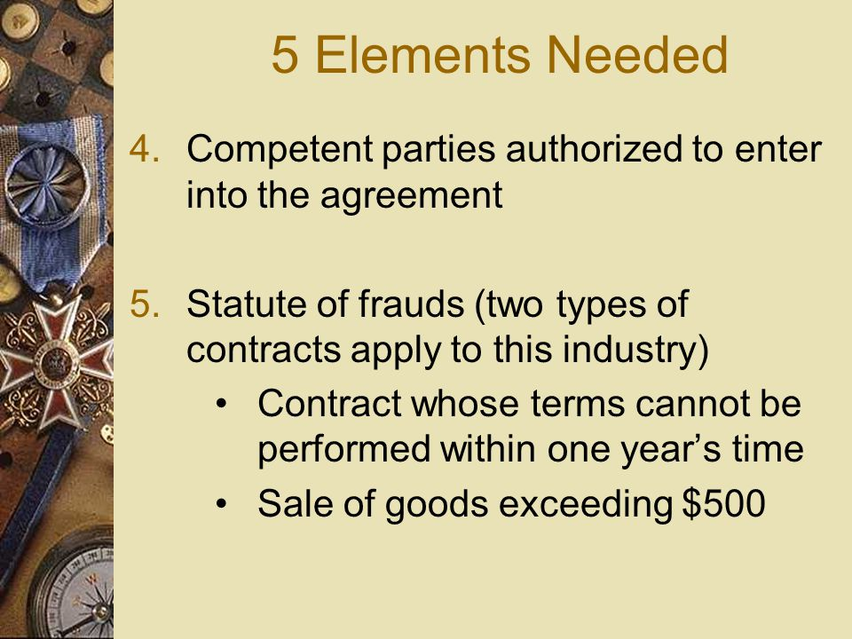 5 Elements Needed 1.An offer with definite terms 2.Acceptance of the terms 3.Requirement of consideration