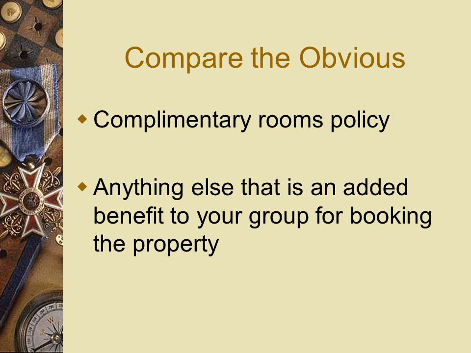 Compare the Obvious Hotel room rates Meeting room rental charges Food and beverage costs