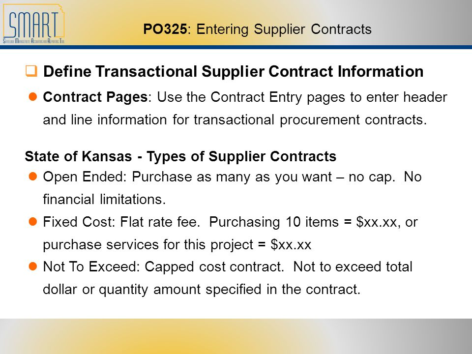 PO325: Entering Supplier Contracts Define Transactional Supplier Contract Information Contract Pages: Use the Contract Entry pages to enter header and line information for transactional procurement contracts.
