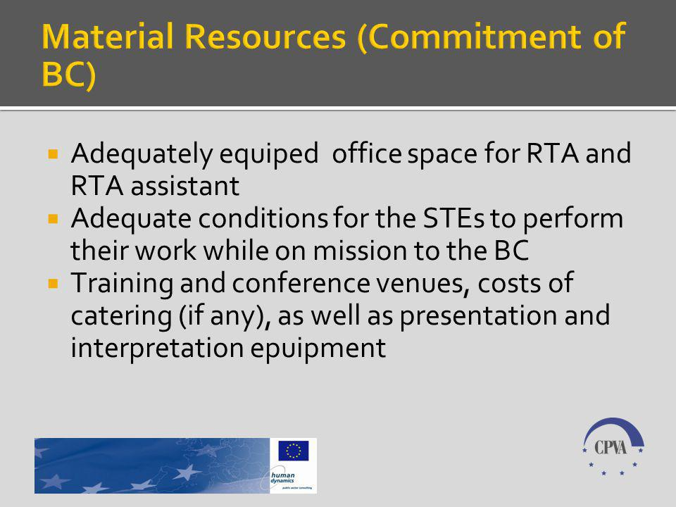 Adequately equiped office space for RTA and RTA assistant Adequate conditions for the STEs to perform their work while on mission to the BC Training and conference venues, costs of catering (if any), as well as presentation and interpretation epuipment