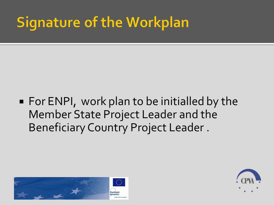 For ENPI, work plan to be initialled by the Member State Project Leader and the Beneficiary Country Project Leader.