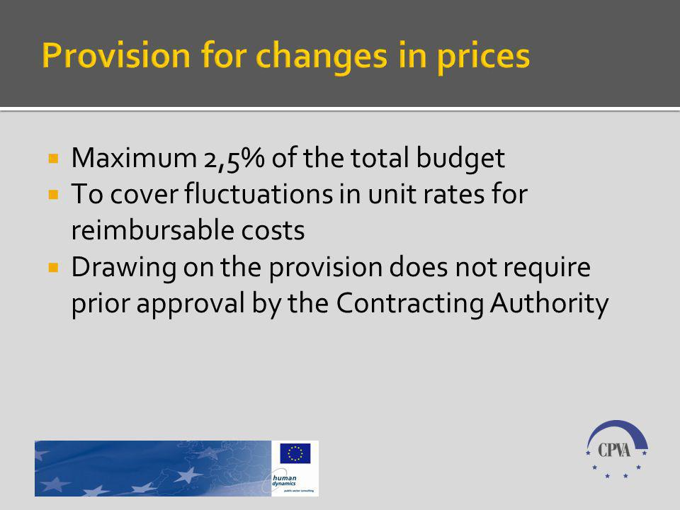Maximum 2,5% of the total budget To cover fluctuations in unit rates for reimbursable costs Drawing on the provision does not require prior approval by the Contracting Authority