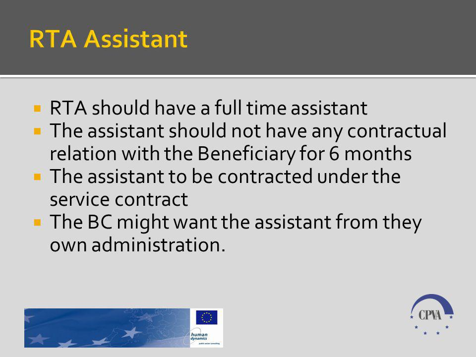 RTA should have a full time assistant The assistant should not have any contractual relation with the Beneficiary for 6 months The assistant to be contracted under the service contract The BC might want the assistant from they own administration.