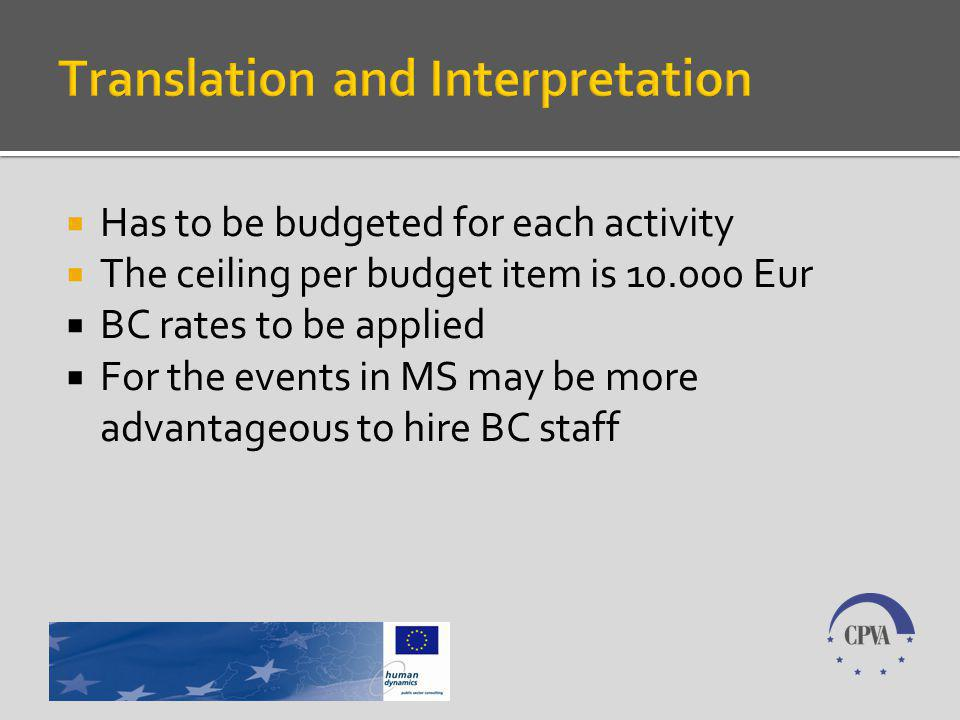 Has to be budgeted for each activity The ceiling per budget item is 10.000 Eur BC rates to be applied For the events in MS may be more advantageous to hire BC staff