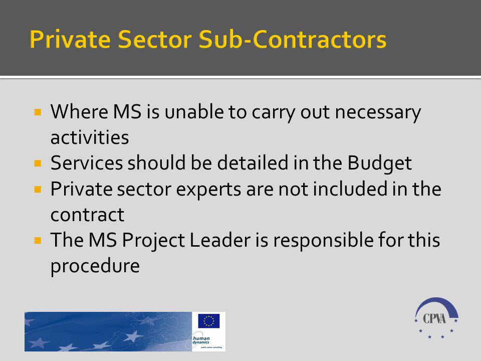 Where MS is unable to carry out necessary activities Services should be detailed in the Budget Private sector experts are not included in the contract The MS Project Leader is responsible for this procedure