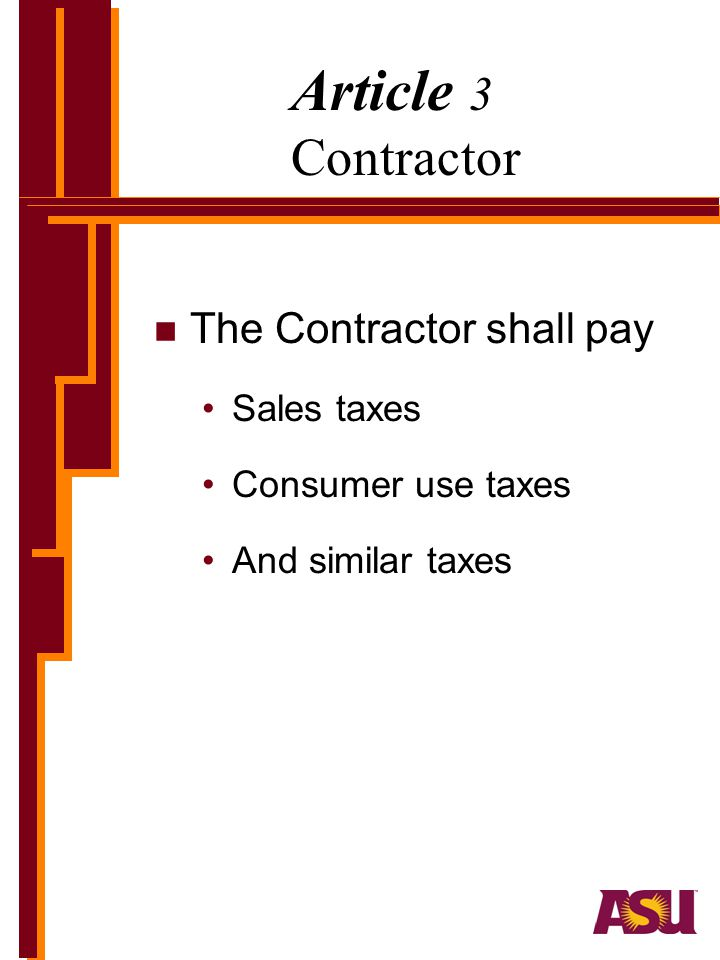 Article 3 Contractor n The Contractor shall pay Sales taxes Consumer use taxes And similar taxes