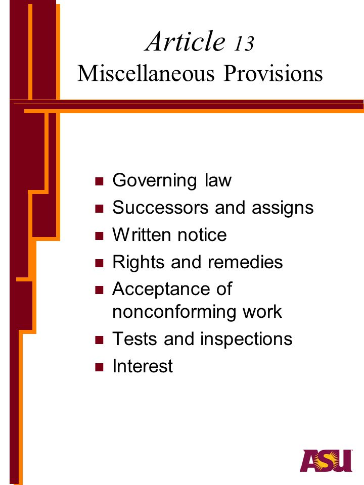Article 13 Miscellaneous Provisions n Governing law n Successors and assigns n Written notice n Rights and remedies n Acceptance of nonconforming work n Tests and inspections n Interest