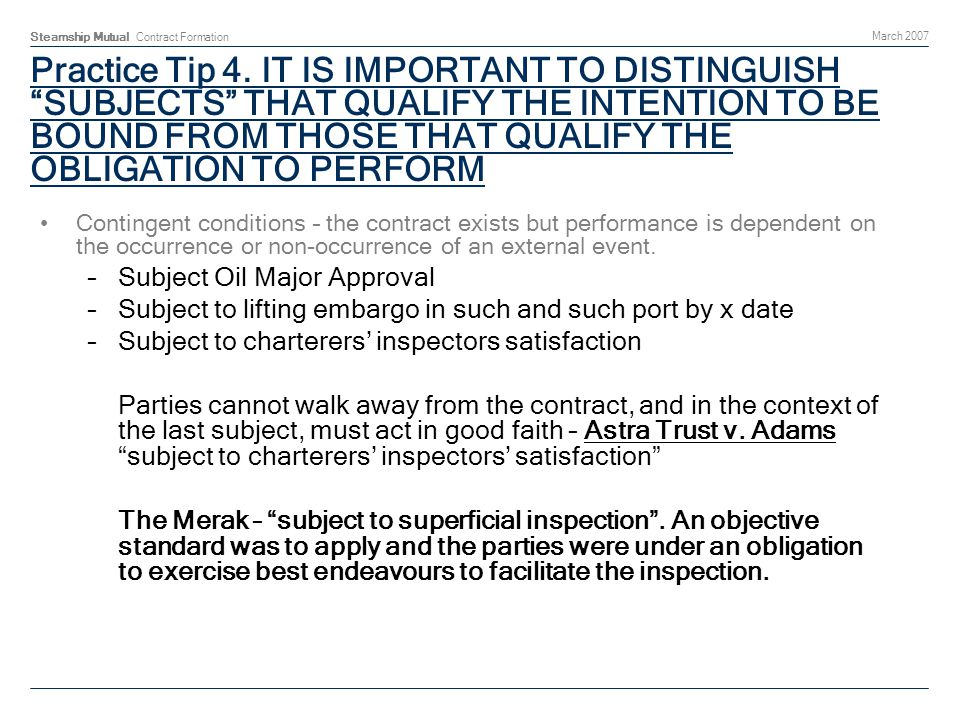 Steamship Mutual Contract Formation March 2007 Practice Tip 4. IT IS IMPORTANT TO DISTINGUISH SUBJECTS THAT QUALIFY THE INTENTION TO BE BOUND FROM THO