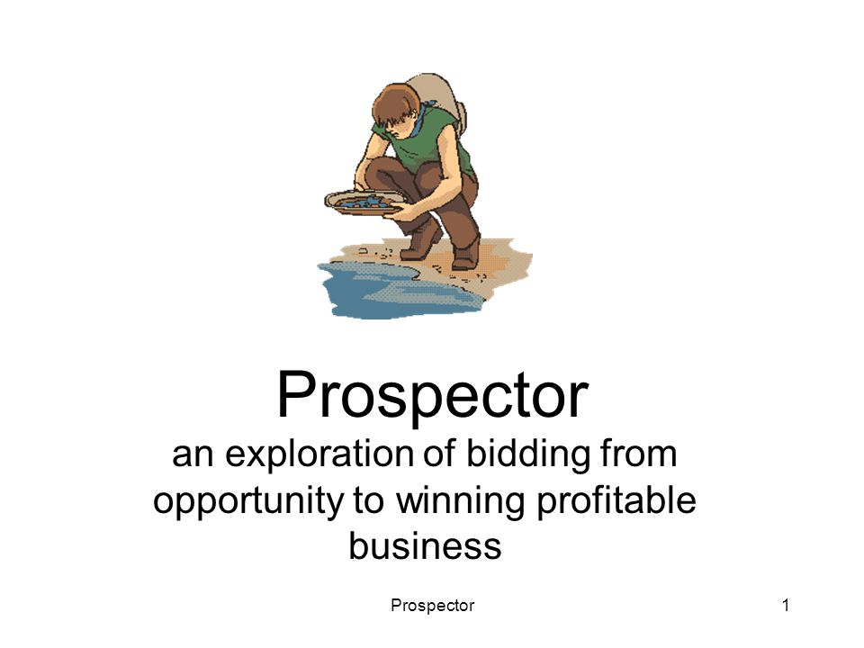 Prospector12 Search for Opportunities Expend effort to search for opportunities that match the criteria you set.