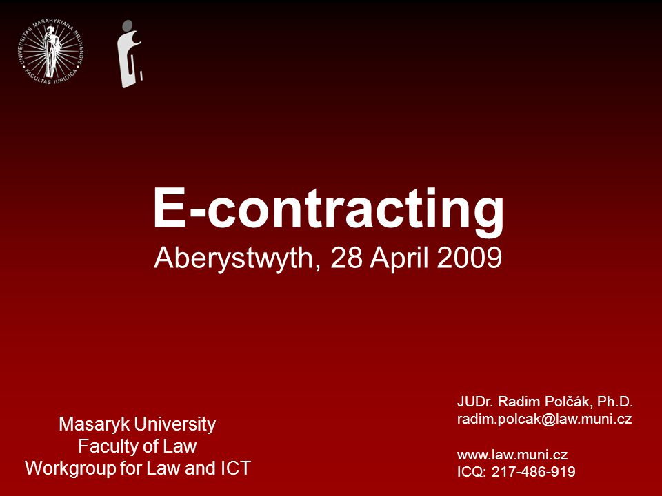 Masaryk University Faculty of Law Workgroup for Law and ICT JUDr.