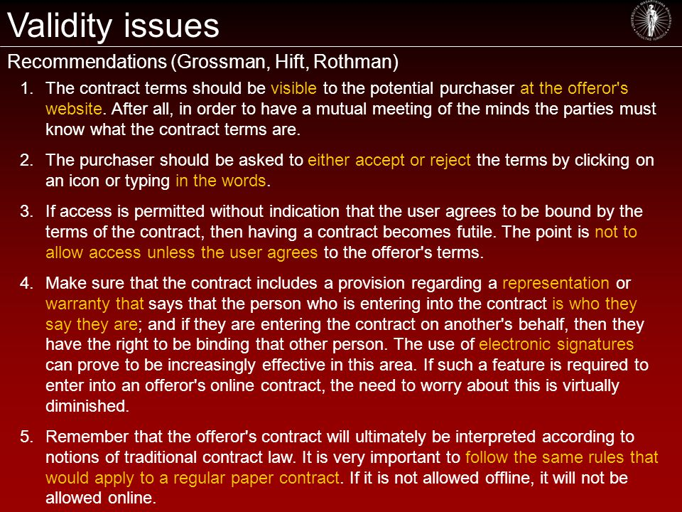 Validity issues Recommendations (Grossman, Hift, Rothman) 1.The contract terms should be visible to the potential purchaser at the offeror s website.