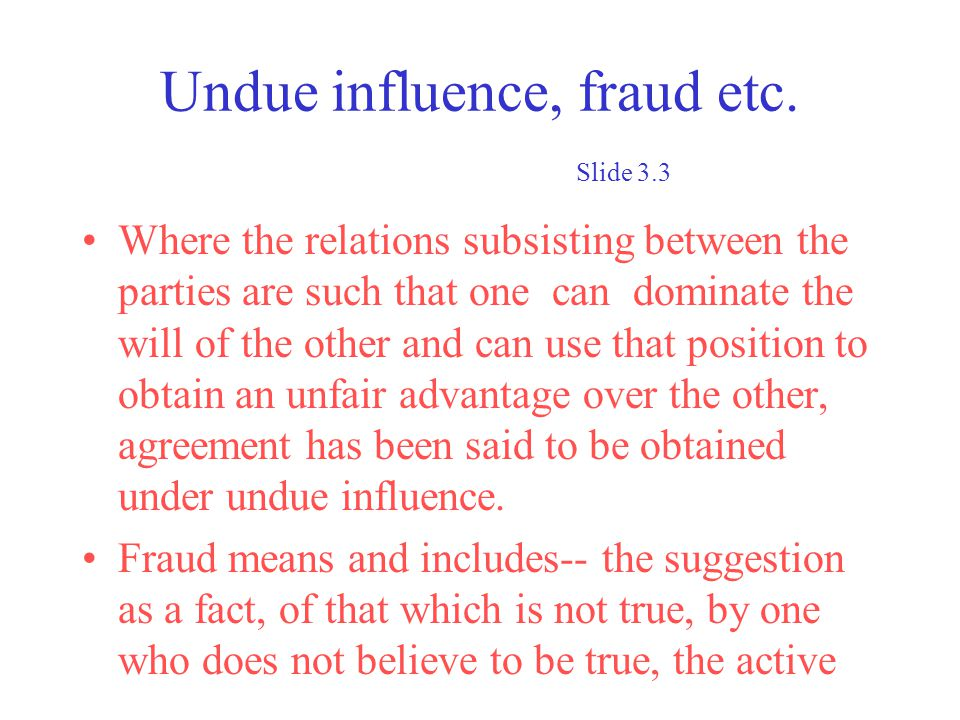 Undue influence, fraud etc. Slide 3.3 Where the relations subsisting between the parties are such that one can dominate the will of the other and can